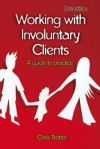 Working with Involuntary Clients: A Guide to Practice - Chris Trotter