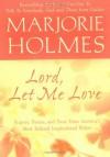 Lord, Let Me Love (A Marjorie Holmes Treasury) - Marjorie Holmes