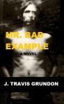 Mr. Bad Example - J. Travis Grundon