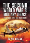The Second World War S Military Legacy: The Atomic Bomb and Much More - David Wragg