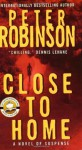 Close to Home (Inspector Banks Novels) - Peter Robinson