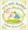 It's You, Daddy - John Wallace