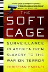 The Soft Cage: Surveillance in America, From Slavery to the War on Terror - Christian Parenti