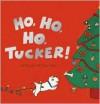 Ho, Ho, Ho, Tucker! - Leslie McGuirk