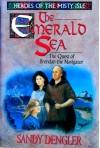 The Emerald Sea: The Quest Of Brendan The Navigator - Sandy Dengler