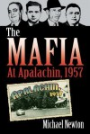 The Mafia at Apalachin, 1957 - Michael Newton