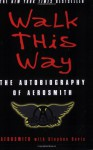 Walk This Way: The Autobiography of Aerosmith - Aerosmith, Stephen Davis