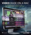 Video Made on a Mac: Production and Postproduction Using Apple Final Cut Studio and Adobe Creative Suite - Richard Harrington, Robbie Carman