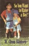 So You Want to Raise a Boy? - W. Cleon Skousen