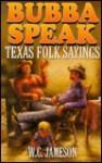 Bubba Speak: Texas Folk Sayings - W.C. Jameson