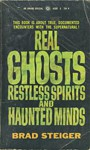Real Ghosts Restless Spirits and Haunted Minds - Brad Steiger