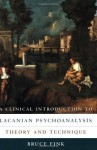 A Clinical Introduction to Lacanian Psychoanalysis: Theory and Technique - Bruce Fink