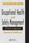 Occupational Health and Safety Management: A Practical Approach, Second Edition - Charles Reese