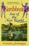 Caribbean, Sea of the New World - German Arciniegas, Harriet de Onís