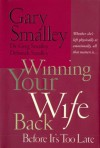 Winning Your Wife Back Before It's Too Late: Whether She's Left Physically or Emotionally, All that Matters is... - Gary Smalley