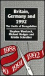 Britain, Germany, and 1992: The Limits of Deregulation - Stephen Woolcock, Michael Hodges, Kristin Schreiber