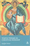 Temple Themes in Christian Worship - Margaret Barker
