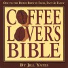 Coffee Lovers' Bible: Ode to the Divine Brew in Food, Fact & Fancy - Jill Yates