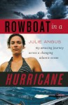 Rowboat in a Hurricane: My Amazing Journey Across a Changing Atlantic Ocean - Julie Angus