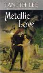 Metallic Love - Tanith Lee