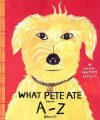 What Pete Ate from A to Z - Maira Kalman