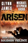 Arisen, Book Four - Maximum Violence - Glynn James, Michael Stephen Fuchs