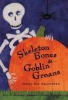 Skeleton Bones and Goblin Groans: Poems for Halloween - Amy E. Sklansky, Karen Dismukes