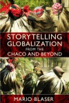Storytelling Globalization from the Chaco and Beyond - Mario Blaser, Arturo Escobar, Dianne Rocheleau