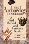 The Archaeology Handbook: A Field Manual and Resource Guide - Bill McMillon