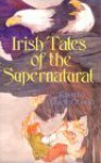 Irish Tales of the Supernatural - Mairtin O'Griofa
