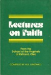 Lectures On Faith From the School of the Prophets at Kirtland, Ohio - N.B. Lundwall