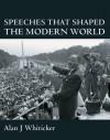 Speeches that Shaped the Modern World - Alan J. Whiticker