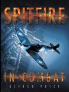 Spitfire in Combat - Alfred Price