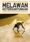 Melawan Ketergantungan: Kebijakan Pangan dan Pengalaman Pengorganisasian Tiga Desa - Agung Prabowo, Karno B. Batiran, M. Aan Mansyur, Nurhady Sirimorok