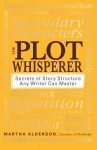 The Plot Whisperer: A Groundbreaking Approach to Story Structure That Any Writer Can Master - Martha Alderson