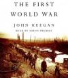 The First World War - John Keegan, Simon Prebble