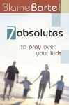 7 Absolutes to Pray Over Your Kids - Blaine Bartel