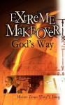 """Extreme Makeover God's Way - Tonino """"Tony"""", L Young"""