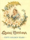 Queen Victoria: Fifty Golden Years ; Incidents in the Queen's Reign - Dinah Maria Mulock Craik, Arthur Payne, Harry Payne