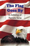 The Flag Goes by: An Anthology of Patriotic Verse - Henry Holcomb Bennett, Henry Wadsworth Longfellow