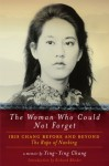 The Woman Who Could Not Forget: Iris Chang Before and Beyond The Rape of Nanking: A Memoir - Ying-Ying Chang, Richard Rhodes