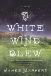 A White Wind Blew: A Novel - James Markert