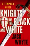 Knights of the Black and White - Jack Whyte