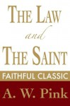 The Law and the Saint (Arthur Pink Collection) - Arthur W. Pink