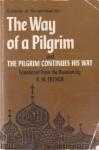 The Way of a Pilgrim and The Pilgrim Continues His Way : A classic of the spiritual life - Reginald M. French