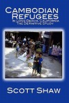 Cambodian Refugees in Long Beach, California: The Definitive Study - Scott Shaw