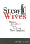 Stray Wives: Marital Conflict in Early National New England - Mary Sievens