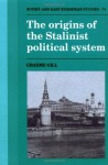 The Origins of the Stalinist Political System - Graeme Gill