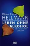 Leben ohne Alkohol. Mein persönlicher Leitfaden - Diana Beate Hellmann