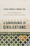 A Convergence of Civilizations: The Transformation of Muslim Societies Around the World - Youssef Courbage, Emmanuel Todd, George A. Holoch Jr.
